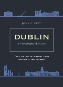 Dublin : A New Illustrated History, Hardback Book