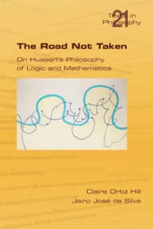The Road Not Taken. On Husserl's Philosophy of Logic and Mathematics, Paperback / softback Book
