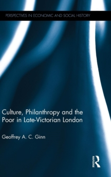 Culture, Philanthropy and the Poor in Late-Victorian London, Hardback Book