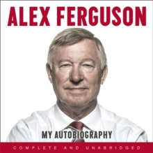 ALEX FERGUSON My Autobiography : The autobiography of the legendary Manchester United manager, CD-Audio Book