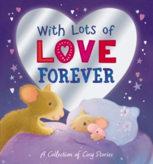 With Lots of Love Forever - A Collection of Cosy Stories, Hardback Book