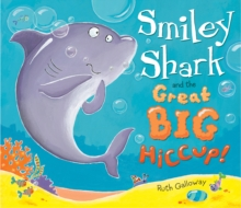 Smiley Shark and the Great Big Hiccup, Hardback Book
