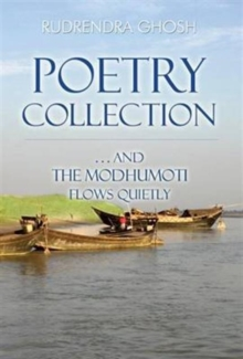 Poetry Collection : ... And the Modhumoti Flows Quietly, Paperback / softback Book