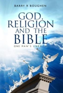 God, Religion and the Bible : One Man's Unbelief, Paperback / softback Book
