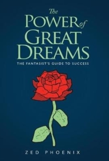 The Power of Great Dreams : The Fantasist's Guide to Success, Paperback / softback Book