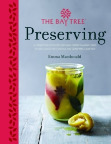 The Bay Tree Book of Preserving: Over 100 recipes for jams, chutneys andrelishes, pickles, sauces and cordials, and cured meats and fish, Hardback Book