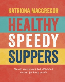 Healthy Speedy Suppers, Hardback Book