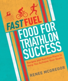 Fast Fuel: Food For Triathlon Success, Paperback Book
