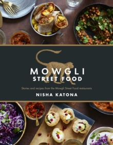 Mowgli Street Food : Stories and recipes from the Mowgli Street Food restaurants, Hardback Book