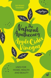 The Natural Apothecary: Apple Cider Vinegar : Tips for Home, Health and Beauty, Paperback / softback Book