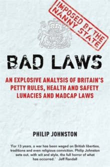 Bad Laws : An explosive analysis of Britain's Petty Rules, Health and Safety Lunacies, Madcap Laws and Nit-Picking Regulations., Paperback / softback Book