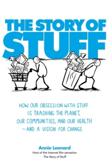 The Story of Stuff : How Our Obsession with Stuff is Trashing the Planet, Our Communities, and Our Health - and a Vision for Change, Paperback Book