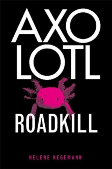 Axolotl Roadkill, Paperback / softback Book