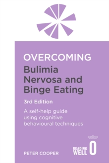Overcoming Bulimia Nervosa and Binge Eating 3rd Edition : A self-help guide using cognitive behavioural techniques, Paperback Book