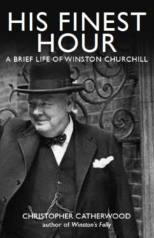His Finest Hour: A Brief Life of Winston Churchill, Paperback Book