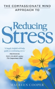 The Compassionate Mind Approach to Reducing Stress, Paperback Book