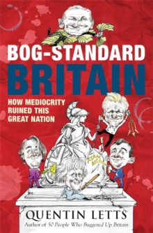 Bog-standard Britain : How Mediocrity Ruined This Great Nation, Paperback Book