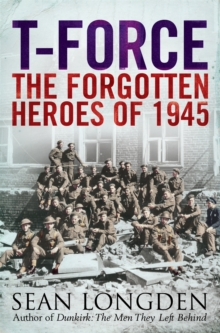 T-Force : The Forgotten Heroes of 1945, Paperback / softback Book