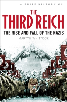 A Brief History of The Third Reich : The Rise and Fall of the Nazis, Paperback Book