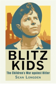 Blitz Kids : The Children's War Against Hitler, Hardback Book