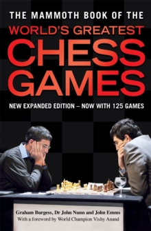 The Mammoth Book of the World's Greatest Chess Games : New edn, Paperback Book