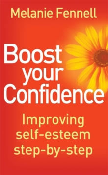 Boost Your Confidence : Improving Self-Esteem Step-By-Step, Paperback Book