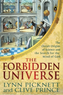 The Forbidden Universe : The Occult Origins of Science and the Search for the Mind of God, Hardback Book