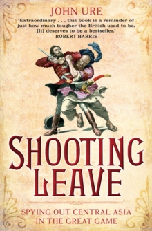 Shooting Leave : Spying out Central Asia in the Great Game, Paperback / softback Book