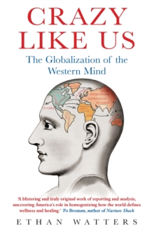 Crazy Like Us : The Globalization of the Western Mind, Paperback / softback Book