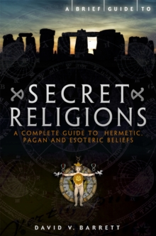 A Brief Guide to Secret Religions : A Complete Guide to Hermetic, Pagan and Esoteric Beliefs, Paperback Book