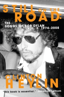 Still on the Road : The Songs of Bob Dylan Vol. 2 1974-2008, Paperback Book
