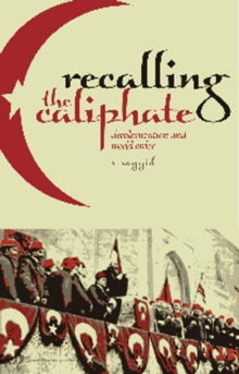 Recalling the Caliphate : Decolonisation and World Order, Paperback / softback Book