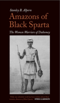 Amazons of Black Sparta : The Women Warriors of Dahomey, Paperback / softback Book