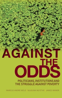 Against the Odds : Politicians, Institutions and the Struggle Against Poverty, Paperback / softback Book