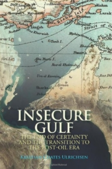 Insecure Gulf : The End of Certainty and the Transition to the Post-Oil Era, Paperback / softback Book