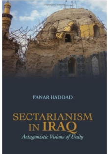 Sectarianism in Iraq : Antagonistic Visions of Unity, Paperback / softback Book