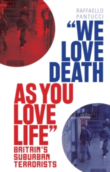 'We Love Death as You Love Life' : Britain's Suburban Terrorists, Paperback Book