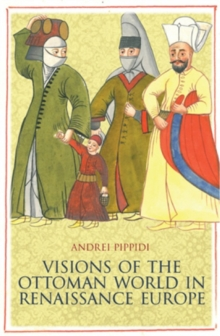 Visions of the Ottoman World in Renaissance Europe, Hardback Book