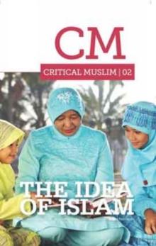 Critical Muslim 02: The Idea of Islam, Paperback / softback Book