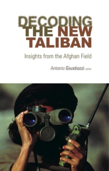 Decoding the New Taliban : Insights from the Afghan Field, Paperback / softback Book