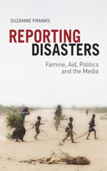Reporting Disasters : Famine, Aid, Politics and the Media, Paperback / softback Book