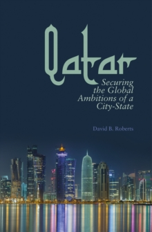 Qatar : Securing the Global Ambitions of a City-state, Hardback Book