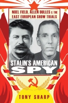 Stalin's American Spy : Noel Field, Allen Dulles and the East European Show-trials, Hardback Book