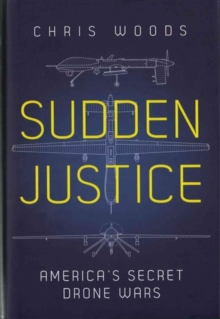 Sudden Justice : America's Secret Drone Wars, Hardback Book