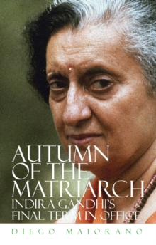 Autumn of the Matriarch : Indira Gandhi's Final Term in Office, Hardback Book