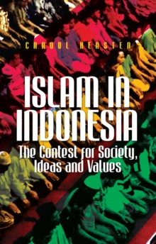 Islam in Indonesia : The Contest for Society, Ideas and Values, Paperback / softback Book