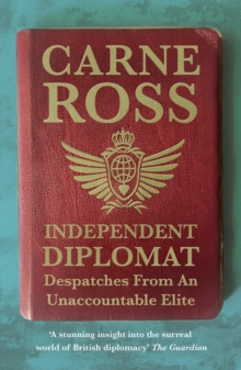 Independent Diplomat : Despatches From An Unaccountable Elite, Paperback / softback Book