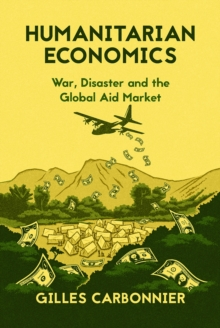 Humanitarian Economics : War, Disaster and the Global Aid Market, Hardback Book