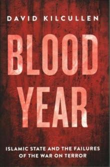 Blood Year : Islamic State and the Failures of the War on Terror, Paperback Book