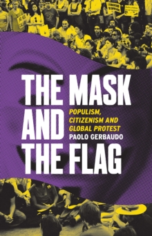 The Mask and the Flag : Populism, Citizenism and Global Protest, Paperback / softback Book